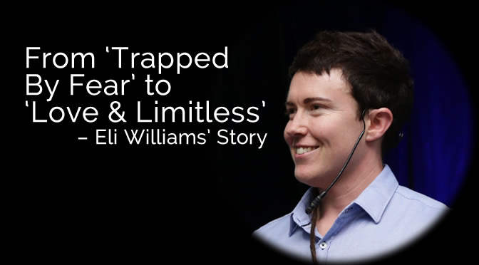 From Trapped By Fear to Love & Limitless – Eli's Story