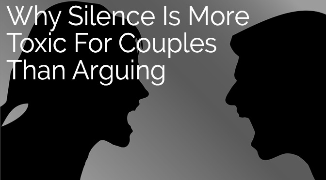 Why Silence Is More Toxic For Couples Than Arguing